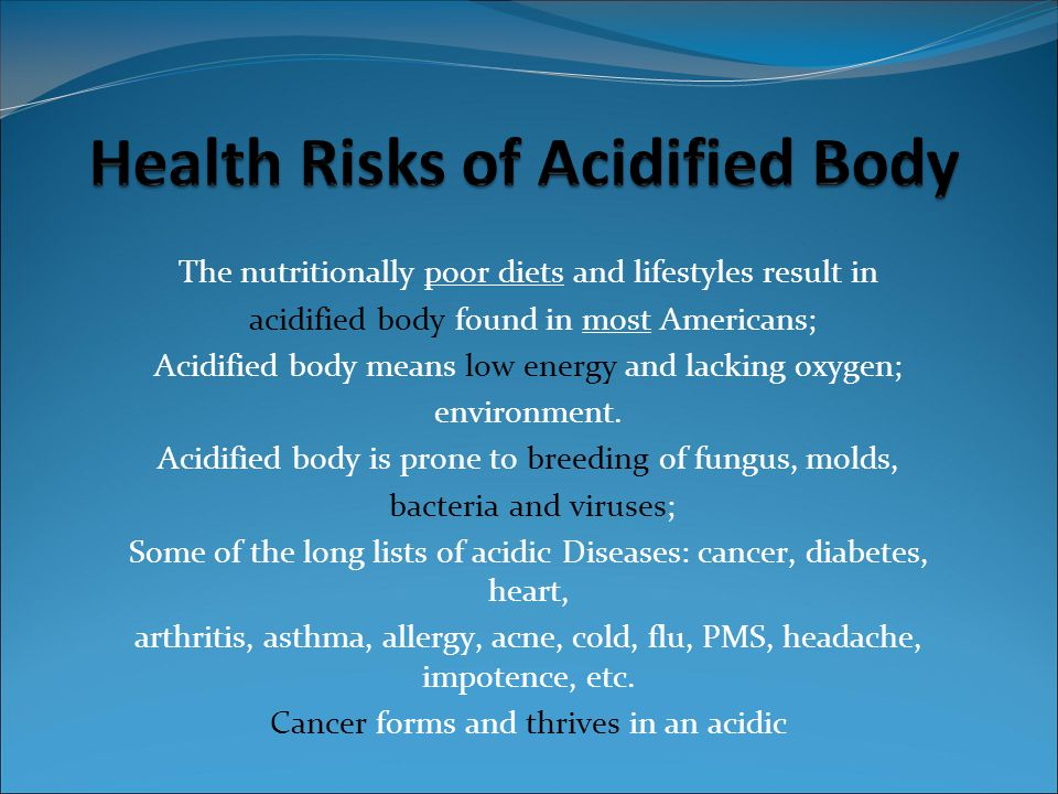 The nutritionally poor diets and lifestyles result in acidified body found in most Americans; Acidified body means low energy and lacking oxygen; environment.