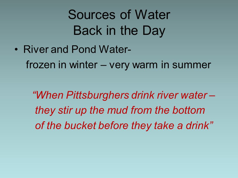 Sources of Water Back in the Day Natural Springs-flowing out of the hills Springs at foot of Grants Hill utilized from 1780s till 1840 People complained of sulfur smell