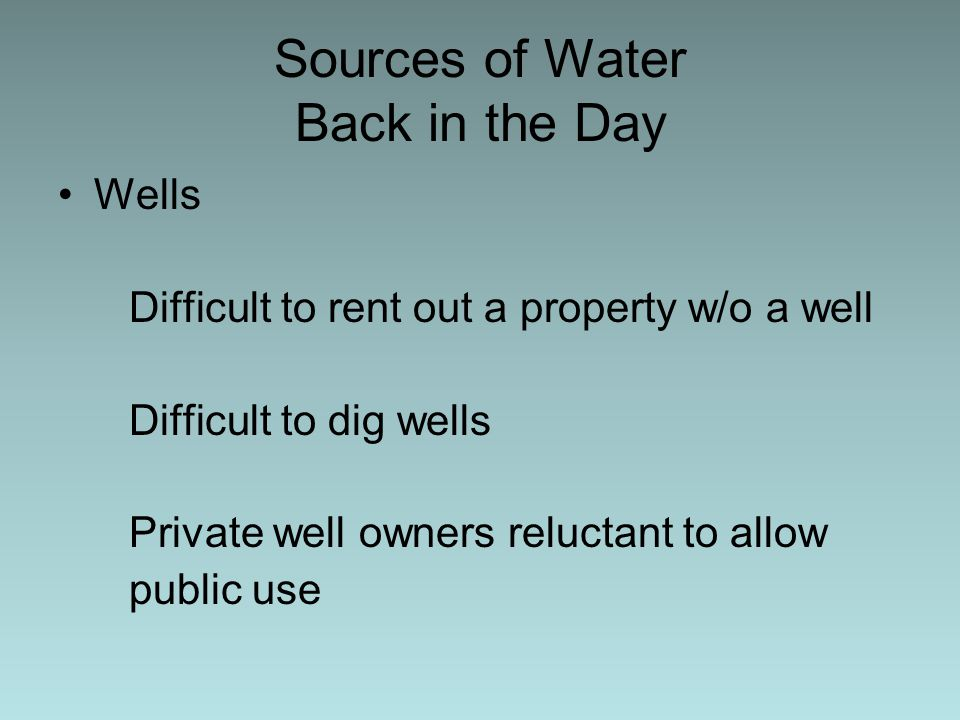 Sources of Water Back in the Day Rain water gathered in cisterns Undependable supply