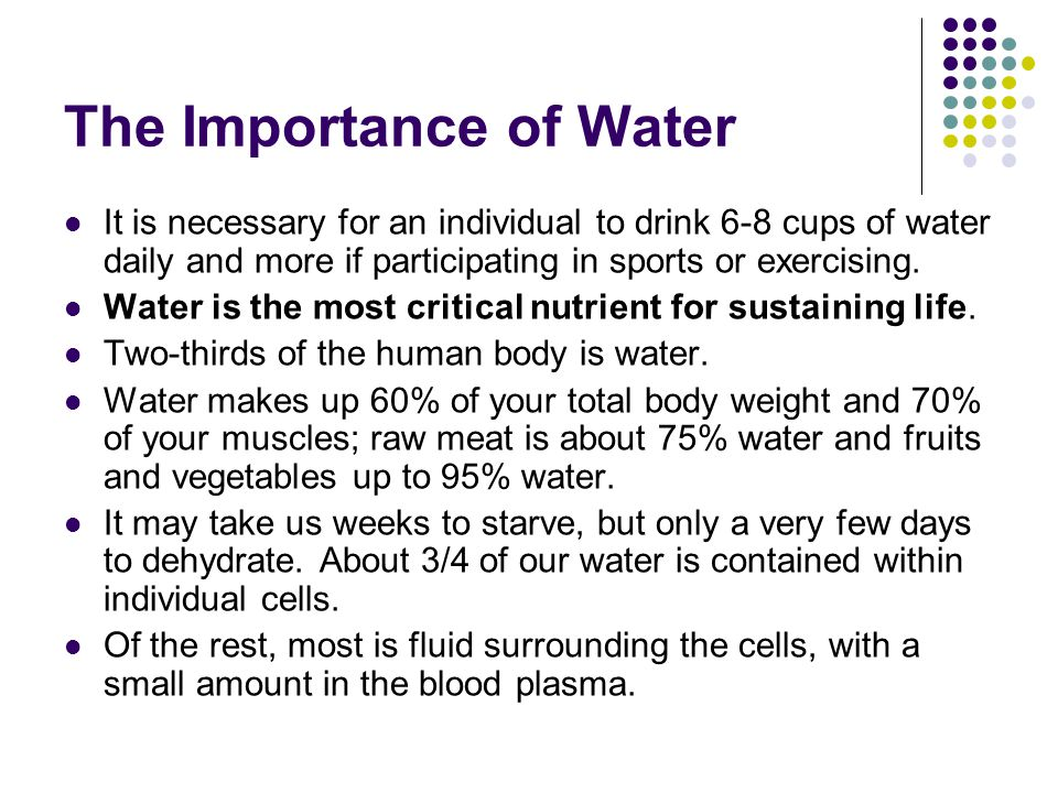 The Importance of Water Outside the cells, water is a means of transporting nutrients and wastes, a physical cushion, a lubricant.