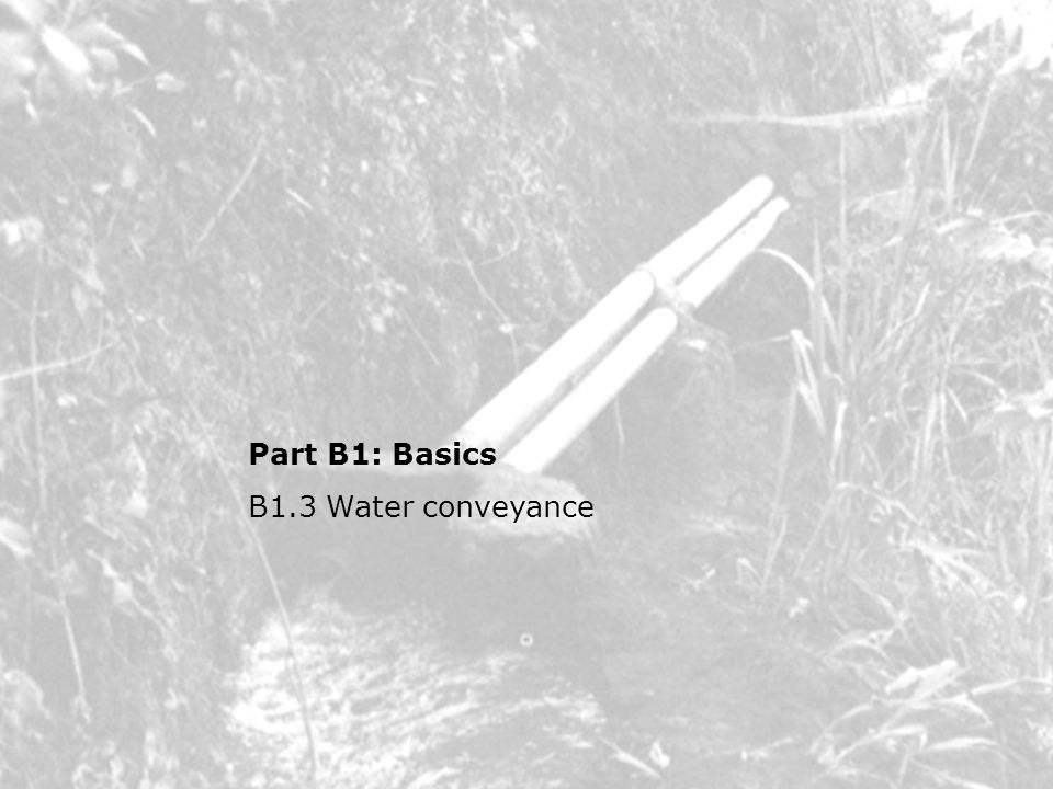 Part B1: Basics B1.3 Water conveyance