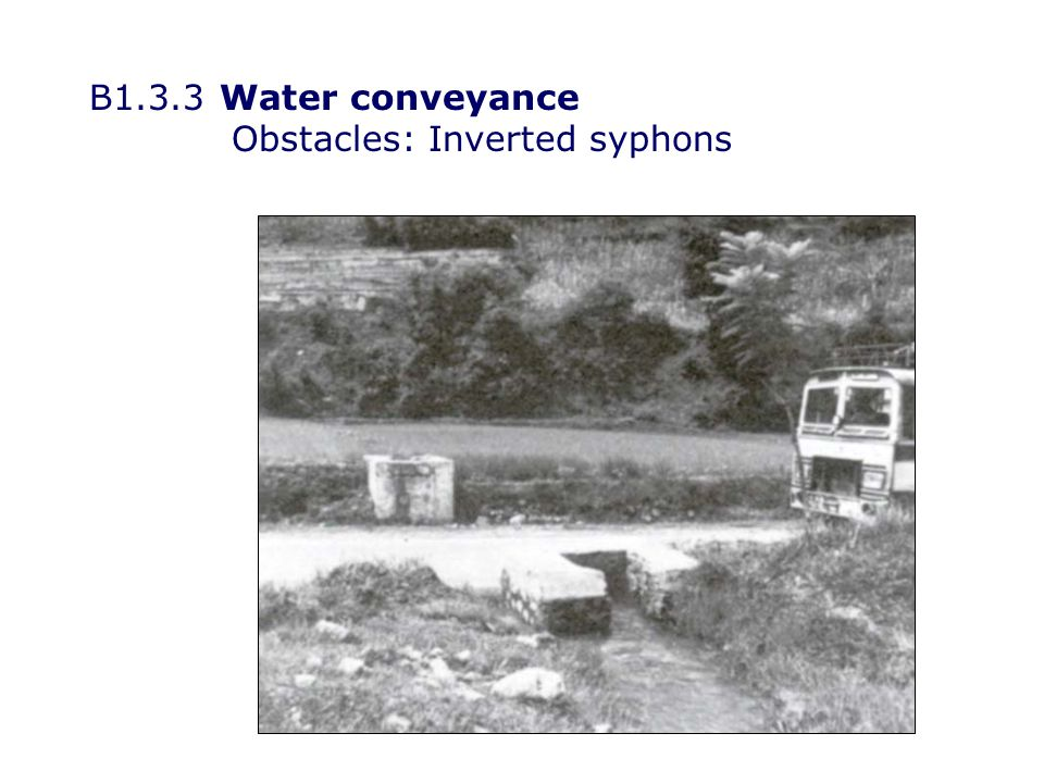 B1.3.4Water conveyance Comparison between closed pipes and open channels Open channelsClosed pipes Susceptible to blockingWater protected from outside factors Needs care with manipulating gradients to stay within limits Constant flow rate easy to maintain Variable gradient permissible Cheap to buildExpensive to build Cheap to maintainExpensive to maintain – blockages are hidden and difficult to remove Air locks