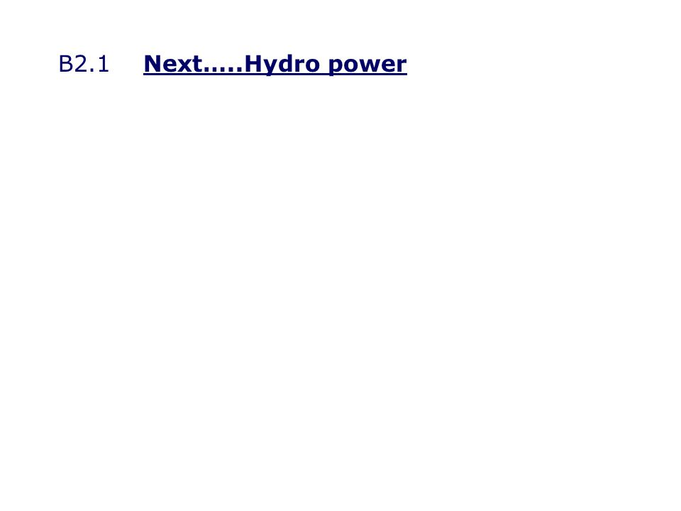 B2.1Next…..Hydro powerNext…..Hydro power