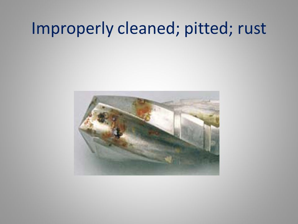 Improperly cleaned; pitted; rust