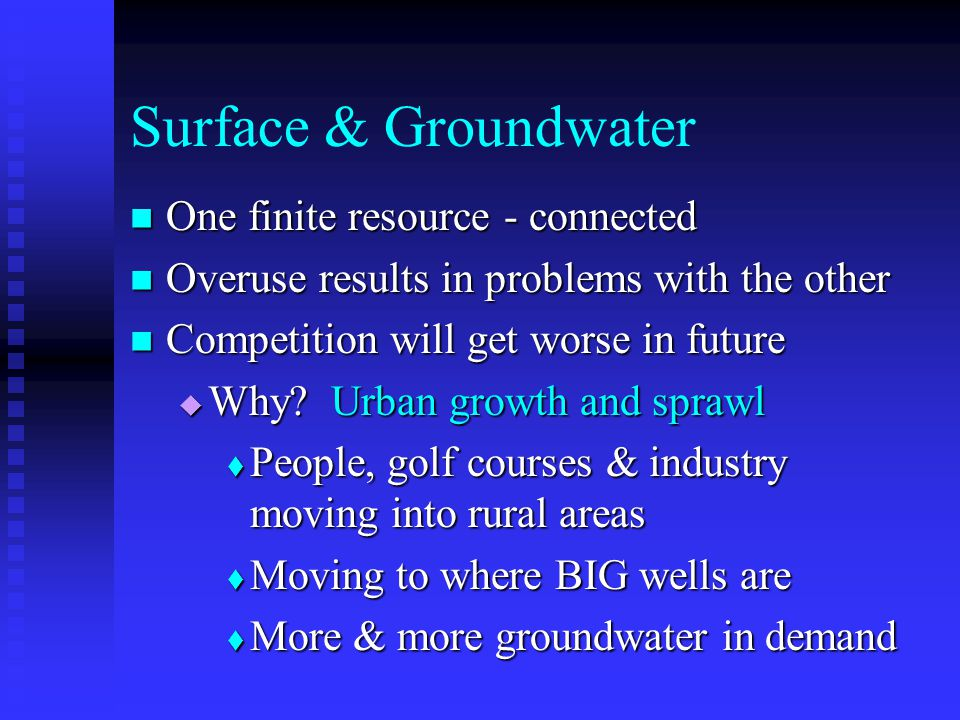 Surface & Groundwater One finite resource - connected One finite resource - connected Overuse results in problems with the other Overuse results in pr