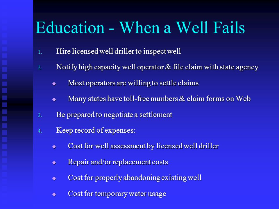 Education - When a Well Fails 1.Hire licensed well driller to inspect well 2.