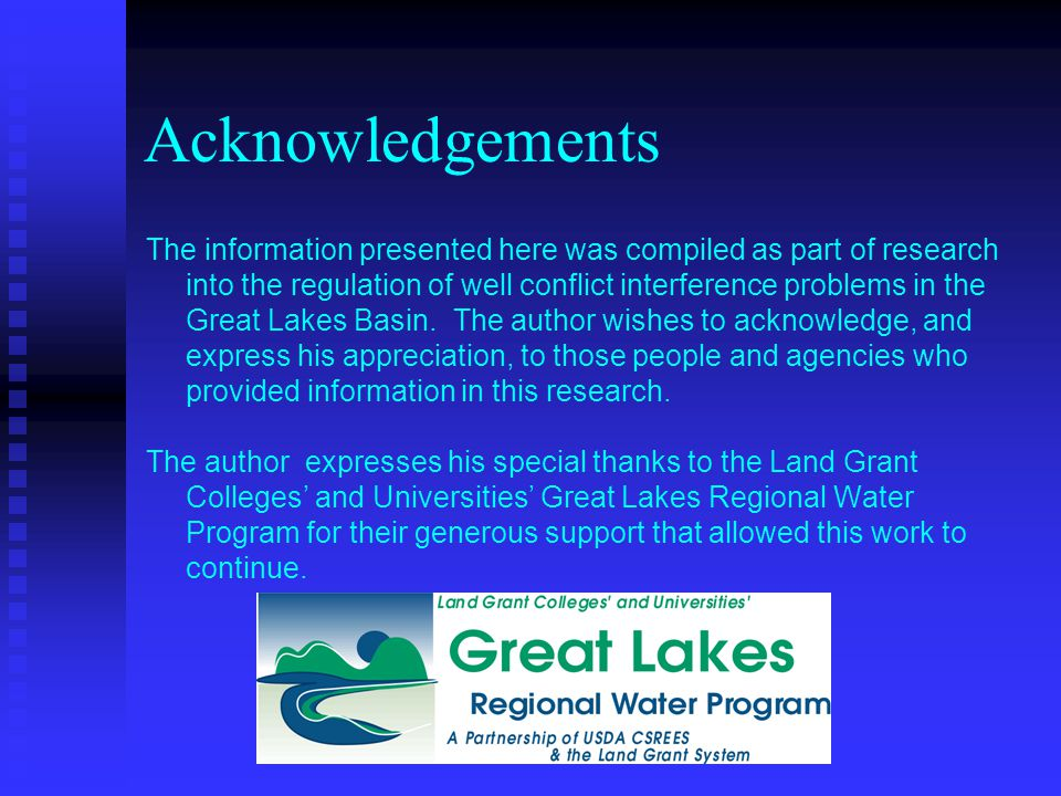Acknowledgements The information presented here was compiled as part of research into the regulation of well conflict interference problems in the Great Lakes Basin.