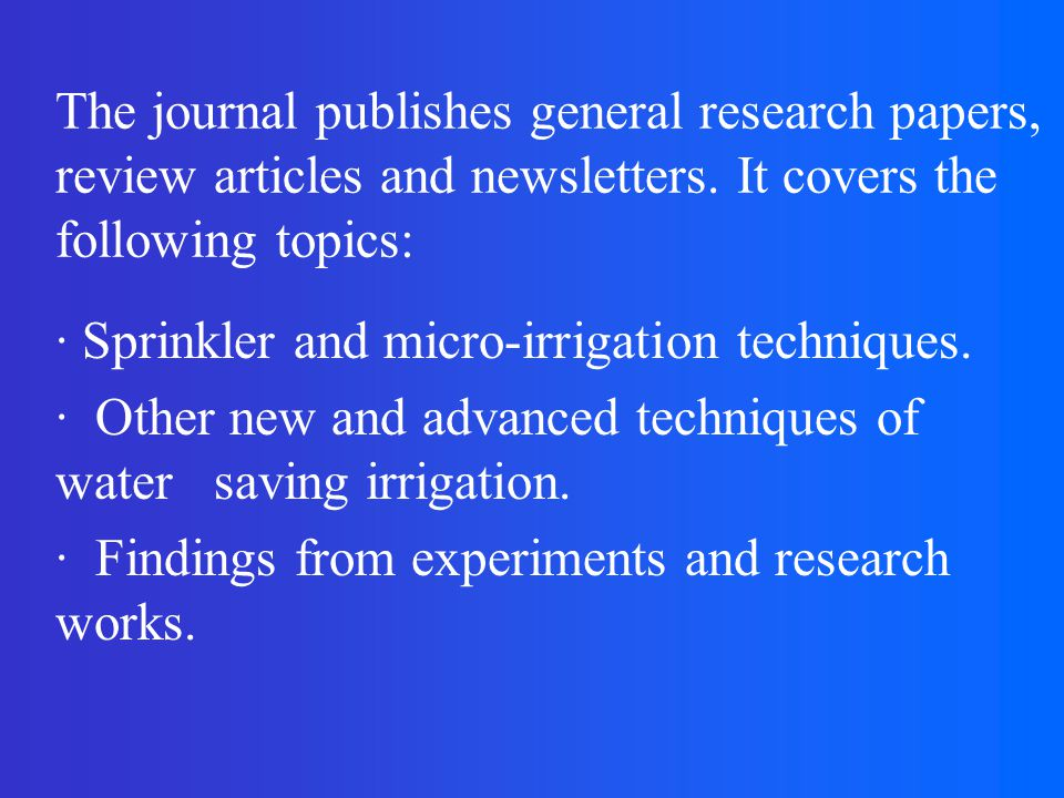 The journal publishes general research papers, review articles and newsletters.