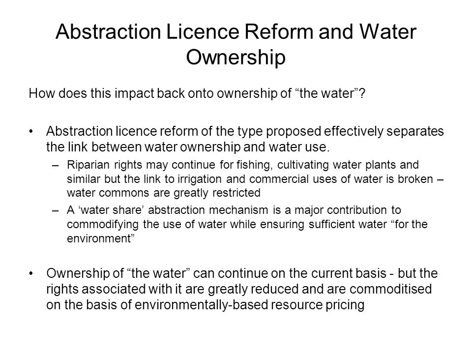 Abstraction Licence Reform and Water Ownership How does this impact back onto ownership of the water.