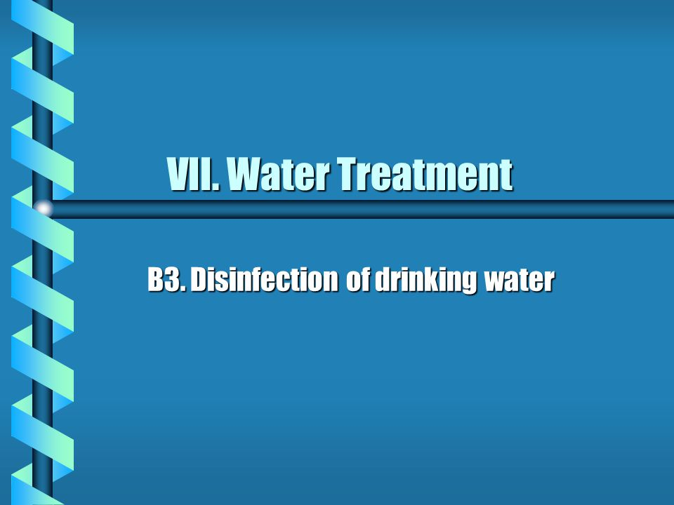 VII. Water Treatment B3. Disinfection of drinking water