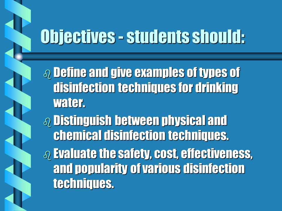 Objectives - students should: b Define and give examples of types of disinfection techniques for drinking water.