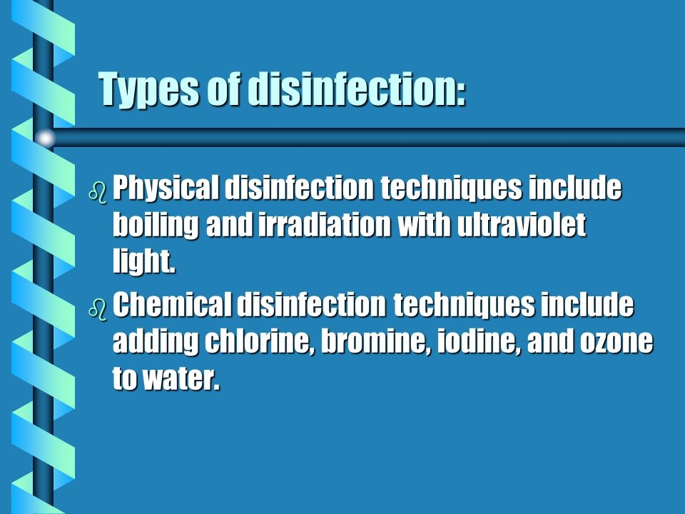 Types of disinfection: b Physical disinfection techniques include boiling and irradiation with ultraviolet light.