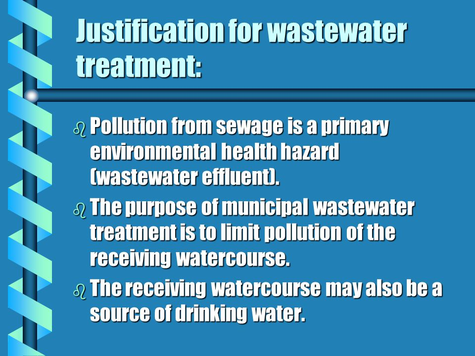 Justification for wastewater treatment: b Pollution from sewage is a primary environmental health hazard (wastewater effluent).