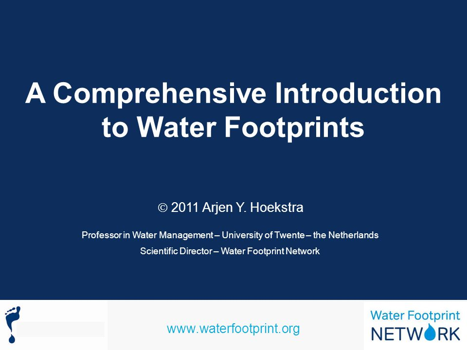 www.waterfootprint.org A Comprehensive Introduction to Water Footprints 2011 Arjen Y.