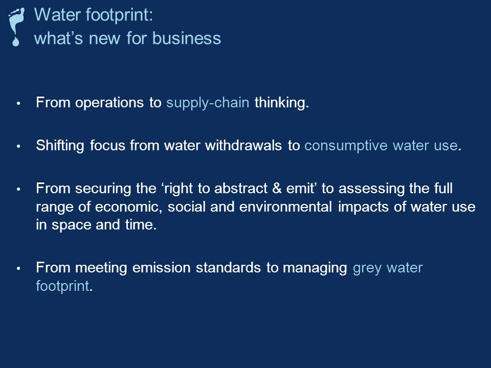 From operations to supply-chain thinking. Shifting focus from water withdrawals to consumptive water use. From securing the right to abstract & emit t