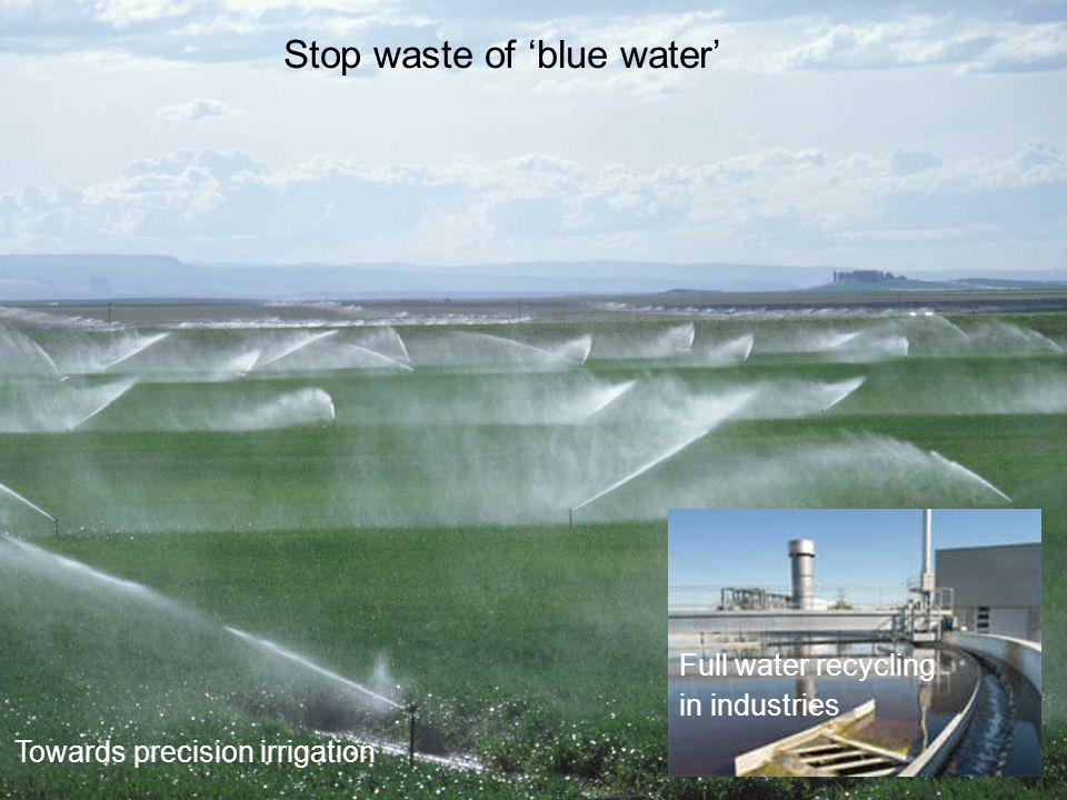 Stop waste of blue water Towards precision irrigation Full water recycling in industries