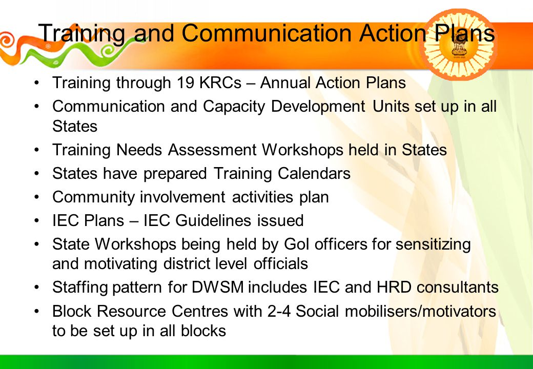 Training and Communication Action Plans Training through 19 KRCs – Annual Action Plans Communication and Capacity Development Units set up in all Stat