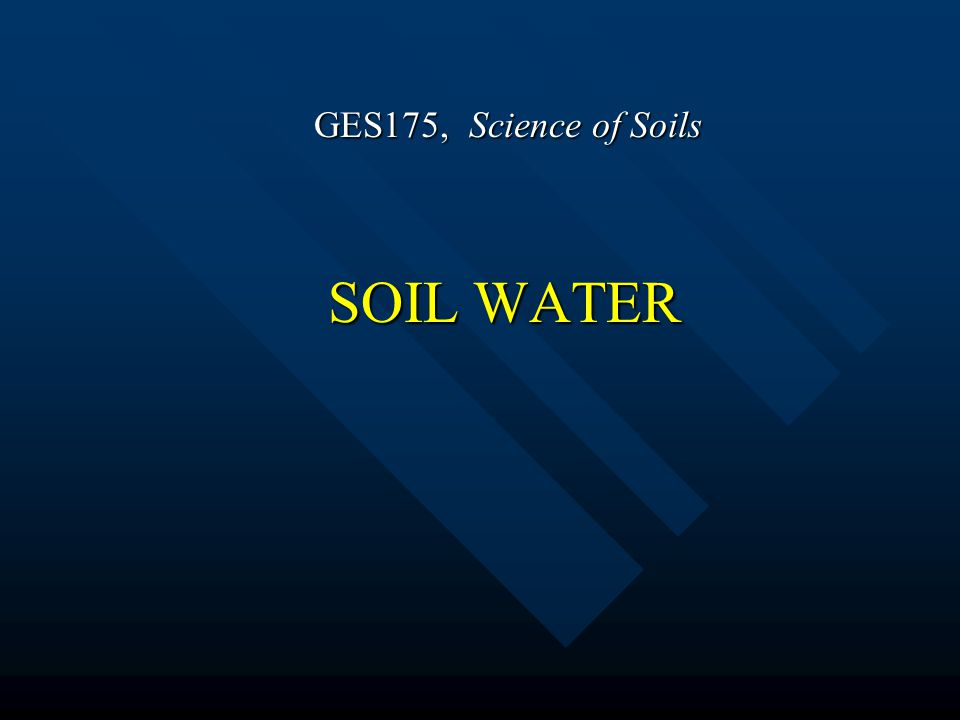 SOIL WATER GES175, Science of Soils