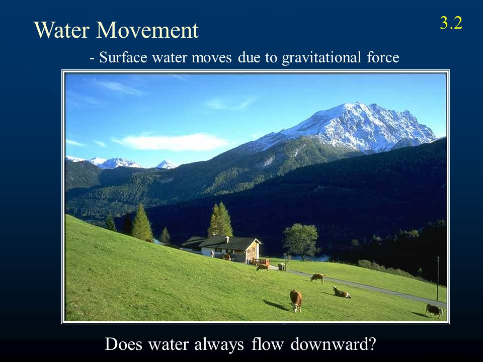 Water Movement - Surface water moves due to gravitational force Does water always flow downward.