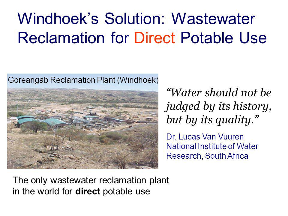 Windhoeks Solution: Wastewater Reclamation for Direct Potable Use Water should not be judged by its history, but by its quality.