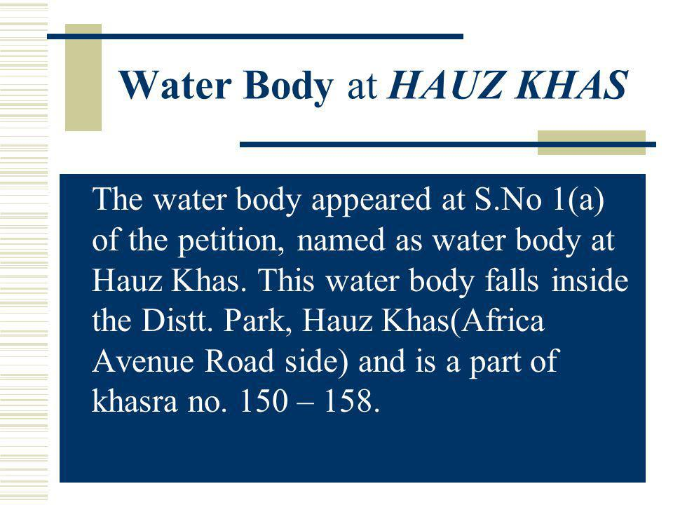 Water Body at HAUZ KHAS The water body appeared at S.No 1(a) of the petition, named as water body at Hauz Khas.