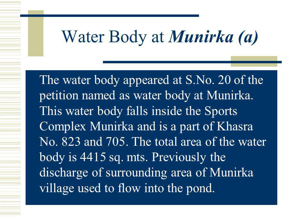 The water body appeared at S.No. 20 of the petition named as water body at Munirka. This water body falls inside the Sports Complex Munirka and is a p