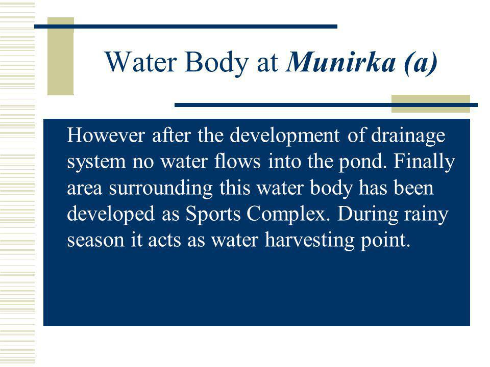 Water Body at Munirka (a) H owever after the development of drainage system no water flows into the pond.
