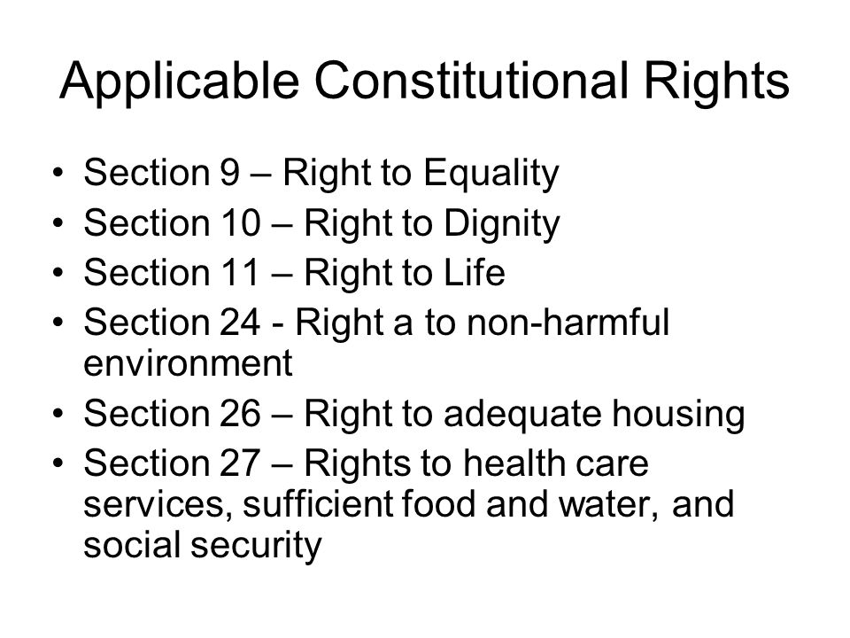 Applicable Constitutional Rights Section 9 – Right to Equality Section 10 – Right to Dignity Section 11 – Right to Life Section 24 - Right a to non-ha