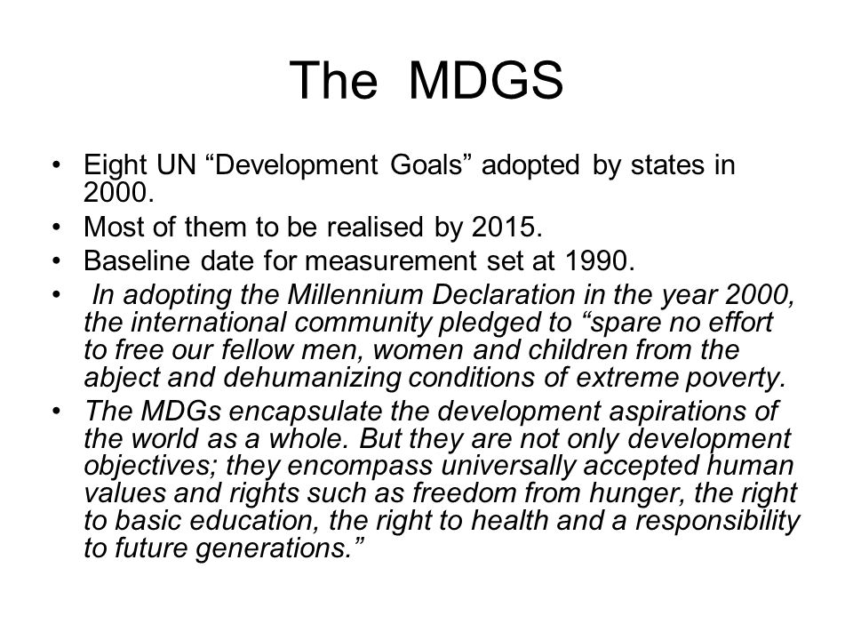 The MDGS Eight UN Development Goals adopted by states in 2000.