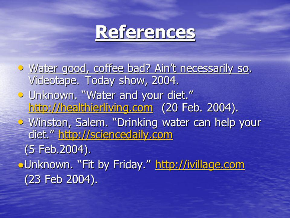 References Water good, coffee bad. Aint necessarily so.