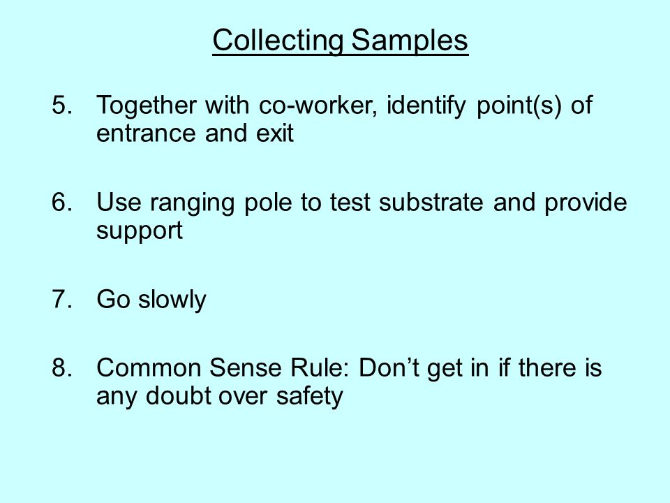 Collecting Samples 5.Together with co-worker, identify point(s) of entrance and exit 6.Use ranging pole to test substrate and provide support 7.Go slo