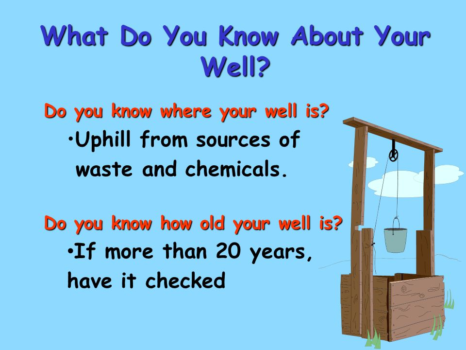 What Do You Know About Your Well. Do you know where your well is.