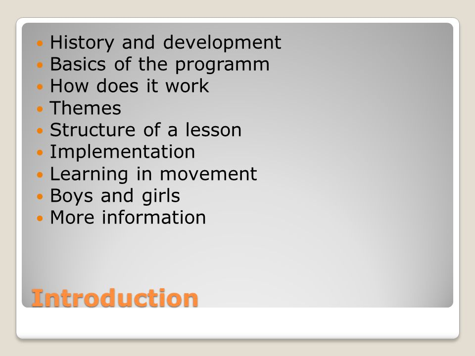 Introduction History and development Basics of the programm How does it work Themes Structure of a lesson Implementation Learning in movement Boys and
