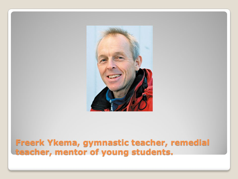 Freerk Ykema, gymnastic teacher, remedial teacher, mentor of young students.
