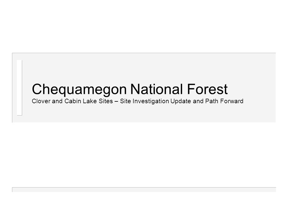 Chequamegon National Forest Clover and Cabin Lake Sites – Site Investigation Update and Path Forward