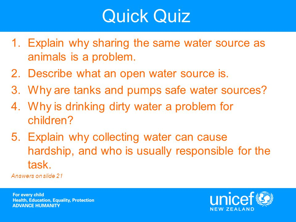 Quick Quiz 1.Explain why sharing the same water source as animals is a problem.