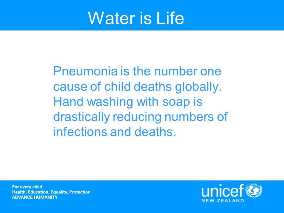 Water is Life Pneumonia is the number one cause of child deaths globally.