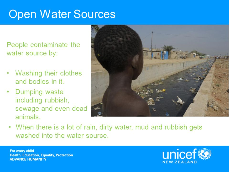 Open Water Sources People contaminate the water source by: Washing their clothes and bodies in it.