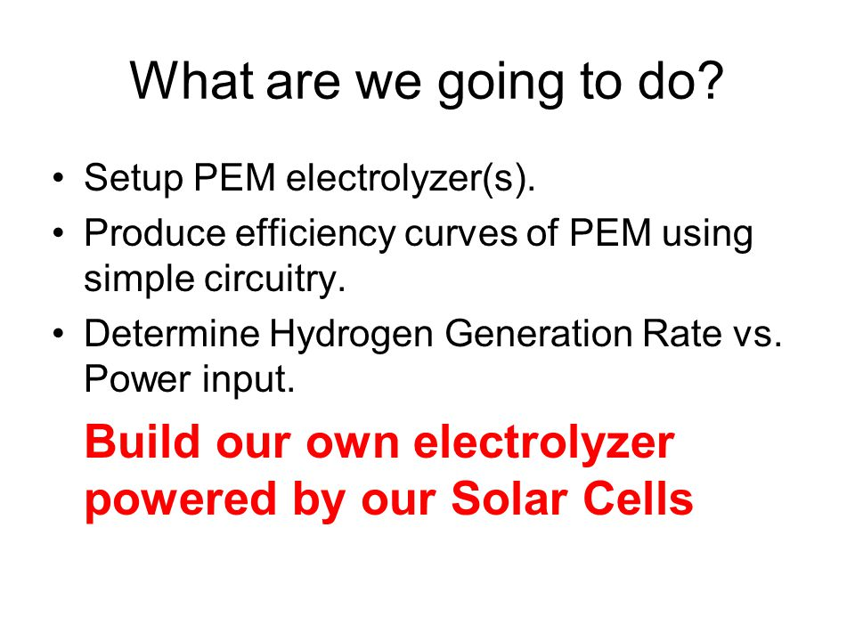 What are we going to do. Setup PEM electrolyzer(s).