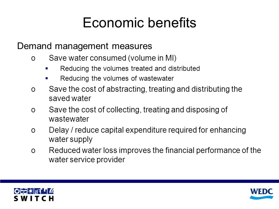 Economic benefits Demand management measures oSave water consumed (volume in Ml) Reducing the volumes treated and distributed Reducing the volumes of