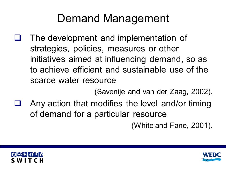 Page 2 Demand Management The development and implementation of strategies, policies, measures or other initiatives aimed at influencing demand, so as