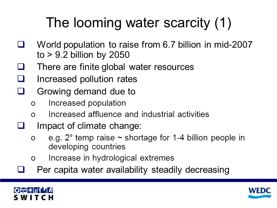 The looming water scarcity (1) World population to raise from 6.7 billion in mid-2007 to > 9.2 billion by 2050 There are finite global water resources
