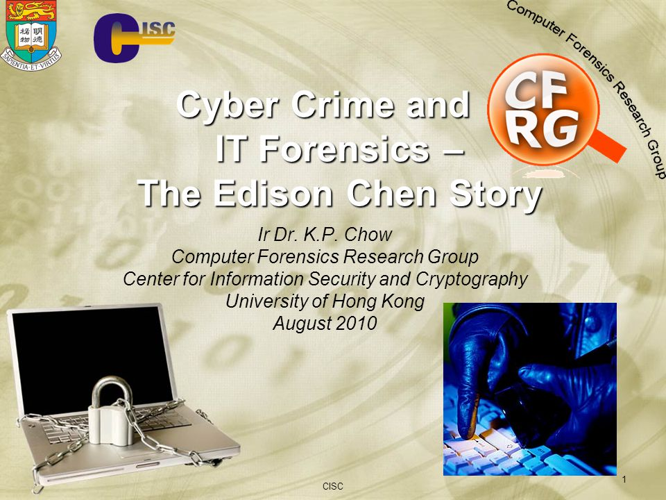 CISC 1 Cyber Crime and IT Forensics – The Edison Chen Story Ir Dr.