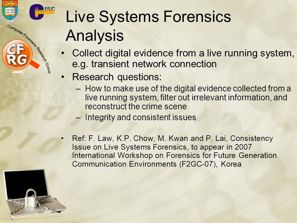 Live Systems Forensics Analysis Collect digital evidence from a live running system, e.g.