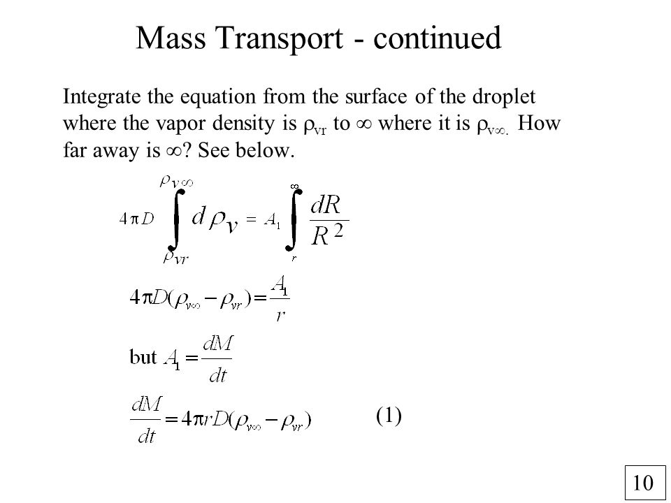 10 Mass Transport - continued Integrate the equation from the surface of the droplet where the vapor density is vr to where it is v How far away is ?