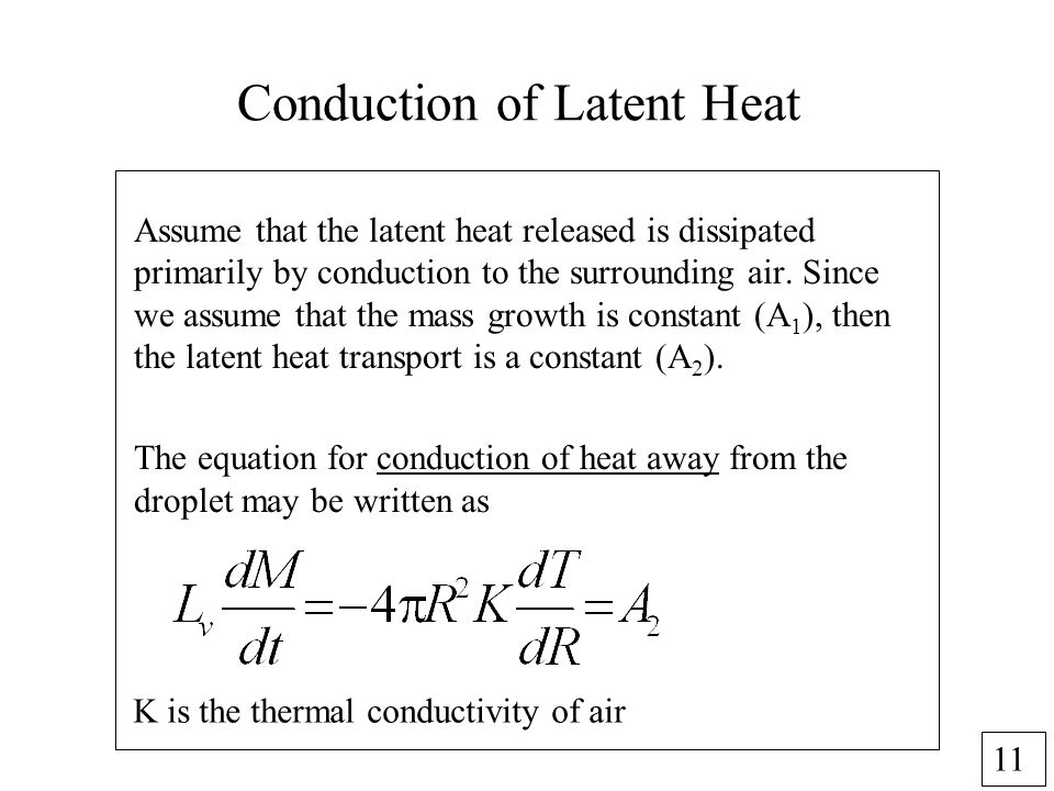 11 Conduction of Latent Heat Assume that the latent heat released is dissipated primarily by conduction to the surrounding air. Since we assume that t