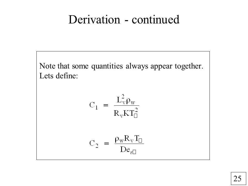 25 Derivation - continued Note that some quantities always appear together. Lets define: