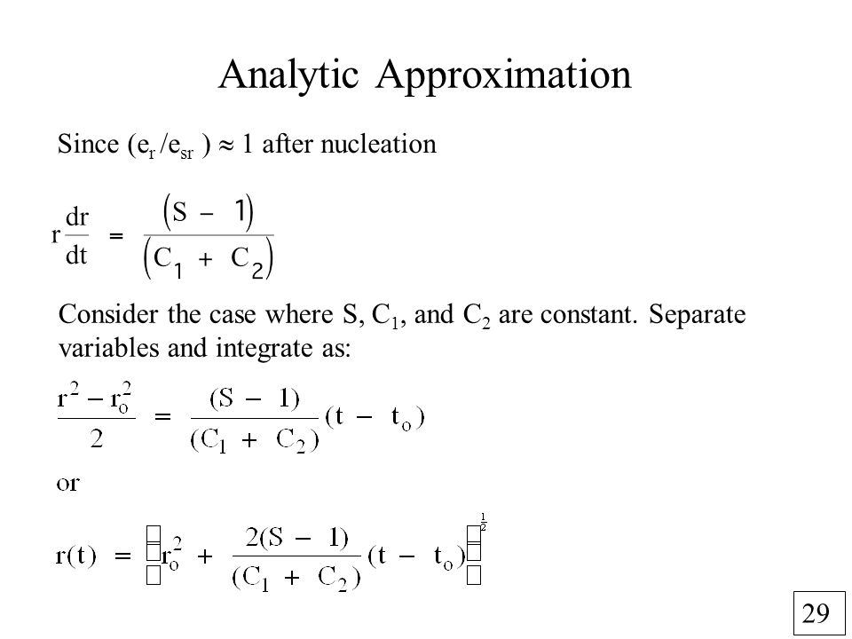 29 Analytic Approximation Since (e r /e sr ) 1 after nucleation Consider the case where S, C 1, and C 2 are constant.