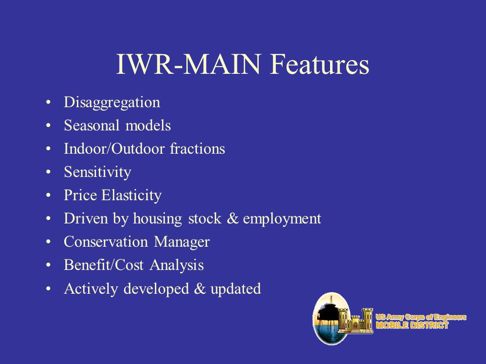 IWR-MAIN Features Disaggregation Seasonal models Indoor/Outdoor fractions Sensitivity Price Elasticity Driven by housing stock & employment Conservati