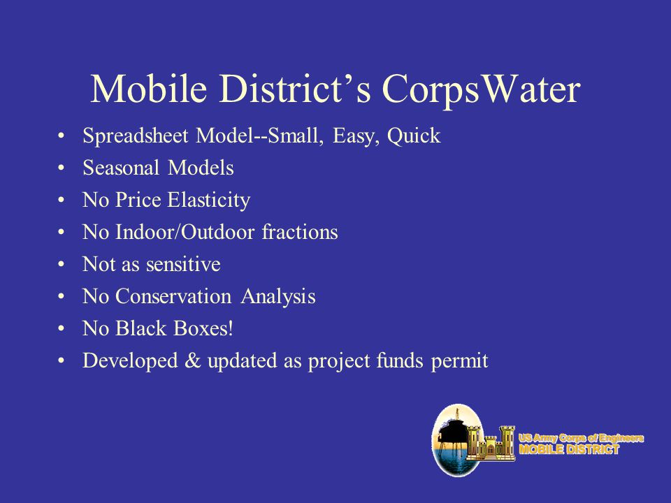 Mobile Districts CorpsWater Spreadsheet Model--Small, Easy, Quick Seasonal Models No Price Elasticity No Indoor/Outdoor fractions Not as sensitive No